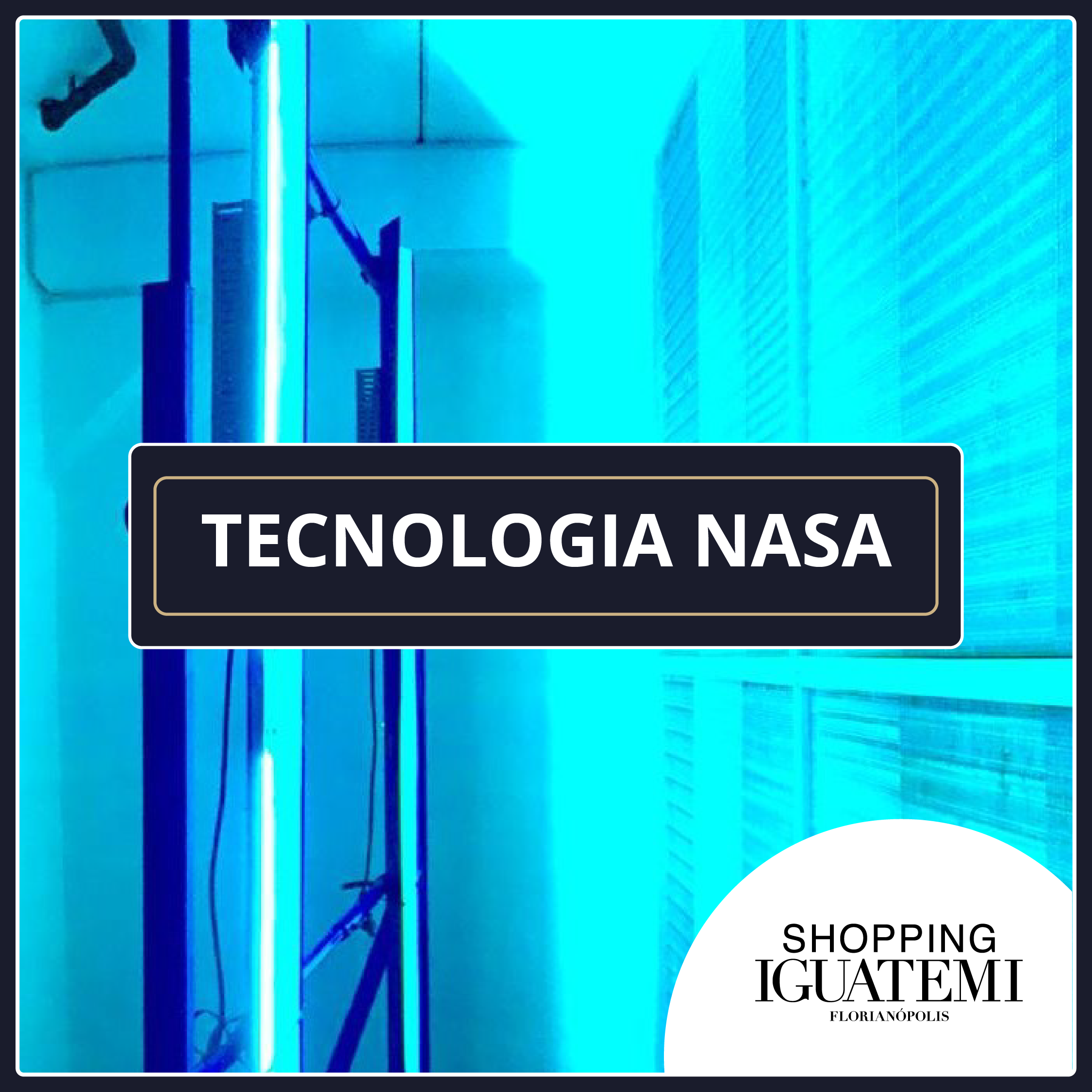 Tecnologia da NASA é utilizada na sanitização do ar no Shopping Iguatemi Florianópolis