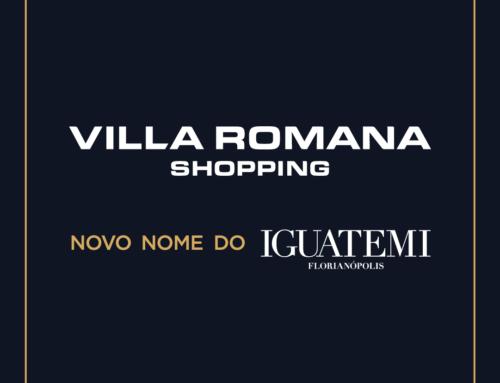 VILLA ROMANA SHOPPING: NOVO NOME DO IGUATEMI FLORIANÓPOLIS!